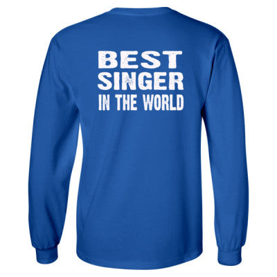 Best Singer In The World - Long Sleeve T-Shirt - BACK PRINT ONLY - Cool Jerseys - 1