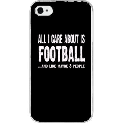 All i Care About is football And Like Maybe Three People - iPhone 4/4S - FREE SHIPPING WITHIN USA OS-Clear- Cool Jerseys