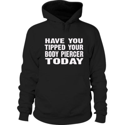Have You Tipped Your Body Piercer Today Hoodie S-Black- Cool Jerseys - 1