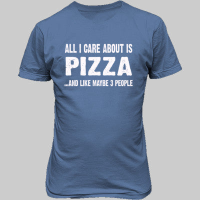 All i Care About Is Pizza tshirt - Unisex T-Shirt FRONT Print S-Carolina Blue- Cool Jerseys - 1