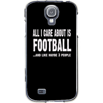 All i Care About is football And Like Maybe Three People - Samsung S4 Phone Cover - FREE SHIPPING WITHIN USA OS-Clear- Cool Jerseys