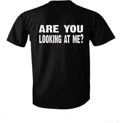 Are you looking at me tshirt - Ultra-Cotton T-Shirt Back Print Only S-Real black- Cool Jerseys - 1