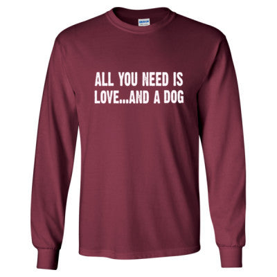 All you need is love and a dog tshirt - Long Sleeve T-Shirt S-Maroon- Cool Jerseys - 1