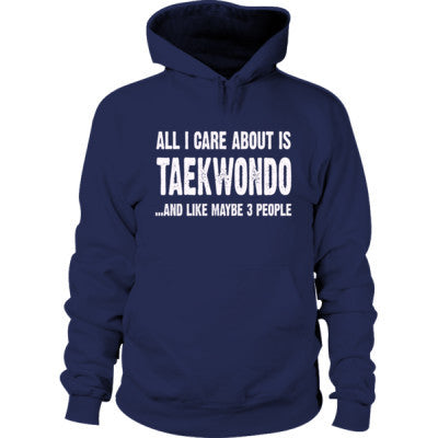 All i Care About Taekwondo And Like Maybe Three People Hoodie S-Navy- Cool Jerseys - 1