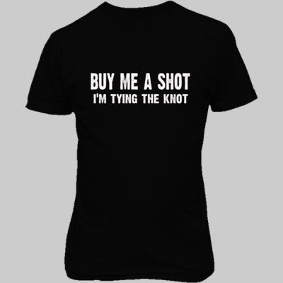 Buy Me A Shot, Im Tying The Knot Tshirt - Unisex T-Shirt FRONT Print S-Real black- Cool Jerseys - 1
