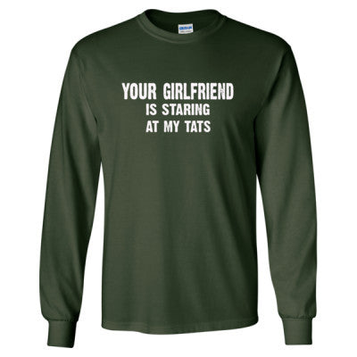 Your Girlfriend Is Staring At My Tats Tshirt - Long Sleeve T-Shirt S-Forest Green- Cool Jerseys - 1