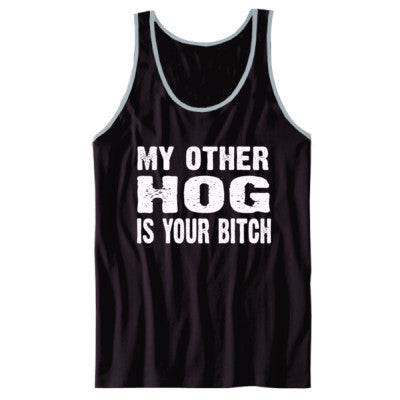 My Other Hog Is Your Bitch Tshirt - Unisex Jersey Tank XS-Black- Cool Jerseys - 1