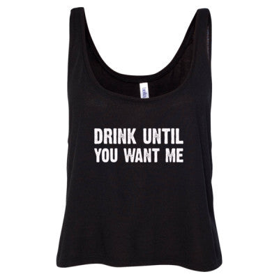 Drink Until You Want Me Tshirt - Ladies' Cropped Tank Top S-Black- Cool Jerseys - 1