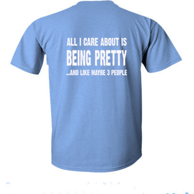 All i Care About Is Being Pretty tshirt - Ultra-Cotton T-Shirt Back Print Only S-Carolina Blue- Cool Jerseys - 1