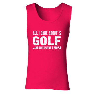 All i Care About Golf And Like Maybe Three People tshirt - Ladies' Soft Style Tank Top - Cool Jerseys - 1