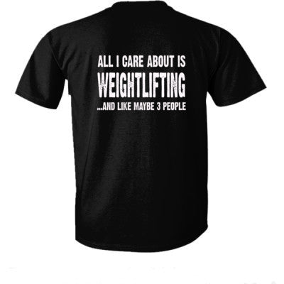 All i Care About Weightlifter And Like Maybe Three People tshirt - Ultra-Cotton T-Shirt Back Print Only S-Real black- Cool Jerseys - 1