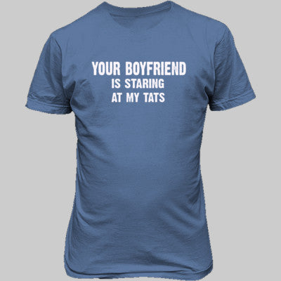 Your Boyfriend Is Staring At My Tats Tshirt - Unisex T-Shirt FRONT Print S-Carolina Blue- Cool Jerseys - 1