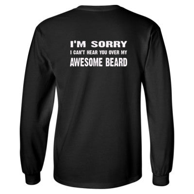 Im Sorry I Cant Hear You Over My Awesome Beard Tshirt - Long Sleeve T-Shirt - BACK PRINT ONLY S-Black- Cool Jerseys - 1