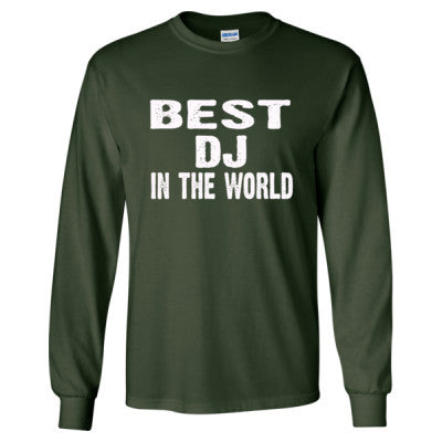 Best DJ In The World - Long Sleeve T-Shirt S-Forest Green- Cool Jerseys - 1