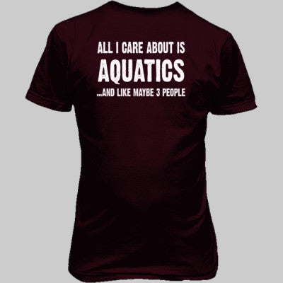 All i Care About Is Aquatics And Like Maybe Three People tshirt - Unisex T-Shirt BACK Print Only S-Maroon- Cool Jerseys - 1