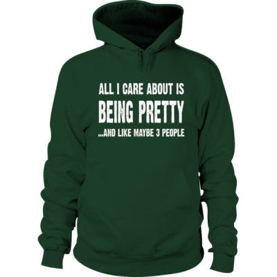 All i Care About Is Being Pretty Hoodie S-Forest Green- Cool Jerseys - 1