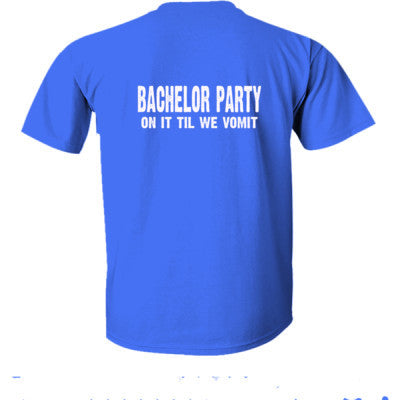 Bachelor Party. On It Til We Vomit Tshirt - Ultra-Cotton T-Shirt Back Print Only S-Antique Royal- Cool Jerseys - 1