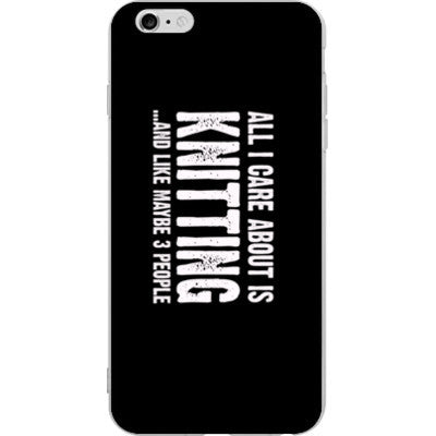 All i Care About is Knitting And Like Maybe Three People - iPhone 6 plus - FREE SHIPPING WITHIN USA OS-Clear- Cool Jerseys