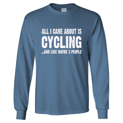 All i Care About Cycling And Like Maybe Three People tshirt - Long Sleeve T-Shirt - Cool Jerseys - 1