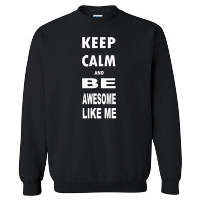 Keep Calm and Be Awesome Like Me - Heavy Blend™ Crewneck Sweatshirt S-Black- Cool Jerseys - 1
