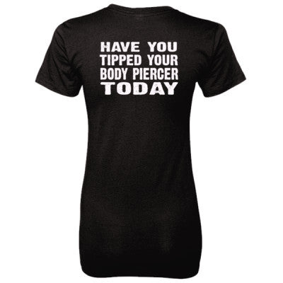 Have You Tipped Your Body Piercer Today Tshirt - Ladies' 100% Ringspun Cotton nano-T® Back Print Only S-Black- Cool Jerseys - 1