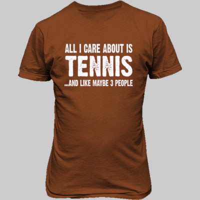 All i Care About Tennis And Like Maybe Three People tshirt - Unisex T-Shirt FRONT Print S-Texas Orange- Cool Jerseys - 1