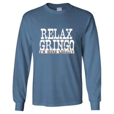 Relax Gringo Im Here Legally tshirt - Long Sleeve T-Shirt S-Indigo Blue- Cool Jerseys - 1