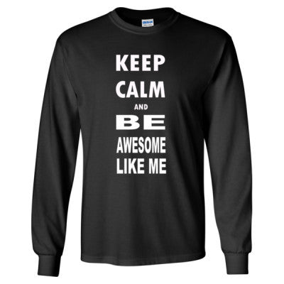 Keep Calm and Be Awesome Like Me - Long Sleeve T-Shirt - Cool Jerseys - 1