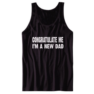 Congratulate me im a new dad tshirt - Unisex Tank S-Black- Cool Jerseys - 1