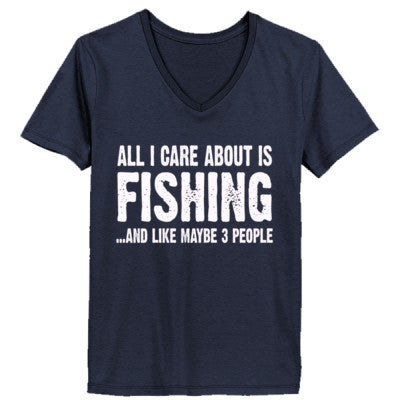 All i Care About Fishing And Like Maybe Three People tshirt - Ladies' V-Neck T-Shirt - Cool Jerseys - 1