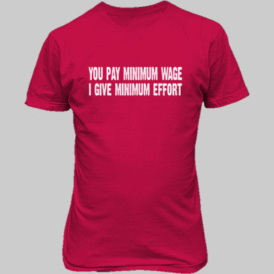 You pay me minimum wage i give minimum effort tshirt - Unisex T-Shirt FRONT Print S-Cherry Red- Cool Jerseys - 1