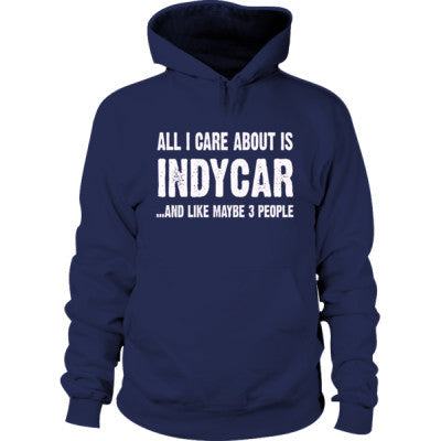 All i Care About Indycar and Like Maybe Three People Hoodie S-Navy- Cool Jerseys - 1