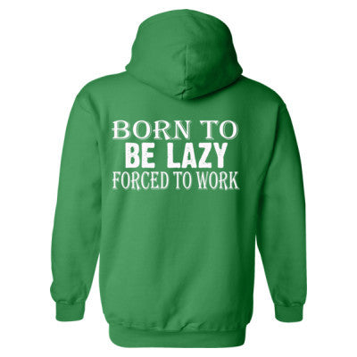 Born to be Lazy forced to work Heavy Blend™ Hooded Sweatshirt BACK ONLY S-Irish Green- Cool Jerseys - 1
