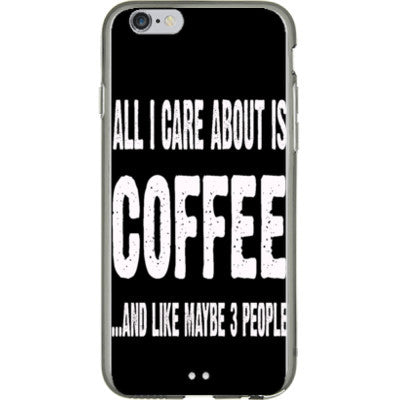 All i Care About is coffee And Like Maybe Three People - iPhone 6 - 4.7 inch screen - FREE SHIPPING WITHIN USA OS-Clear- Cool Jerseys