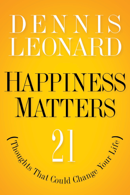 """Happiness Matters"" 21 Thoughts That Could Change Your Life by Dennis Leonard . E-BOOK"