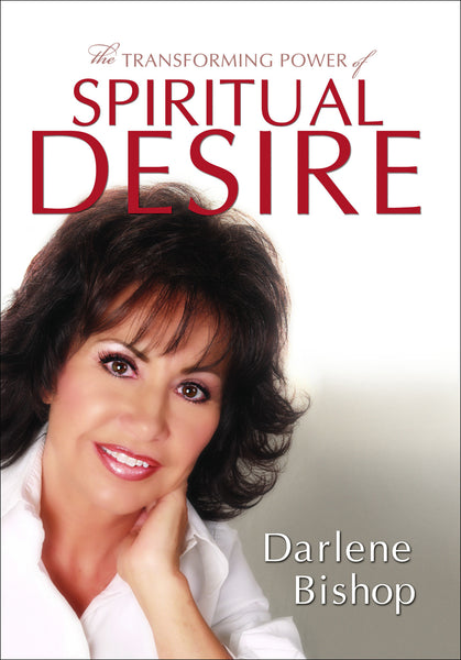The Transforming Power of Spiritual Desire - By Darlene Bishop