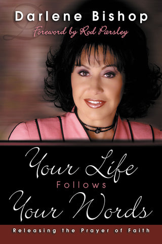 Your Life Follows Your Words by Darlene Bishop