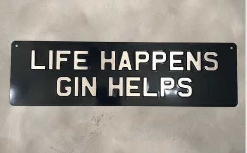 Life Happens Gin Helps Sign