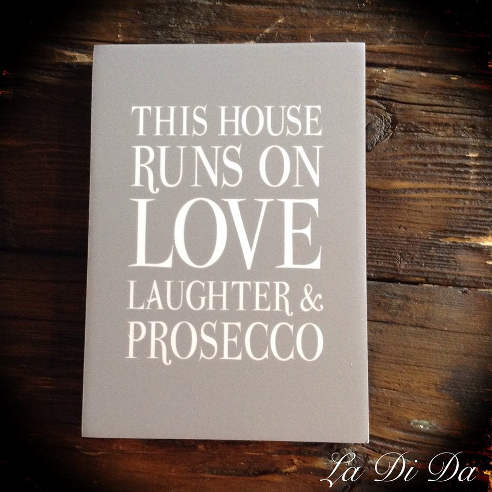 This House Runs on Love, Laughter & Prosecco Sign A5
