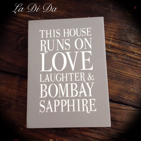 This House Runs on Love, Laughter & Bombay Sapphire Sign A5