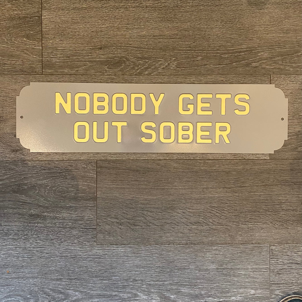Nobody Gets Out Sober Sign in Grey & Gold