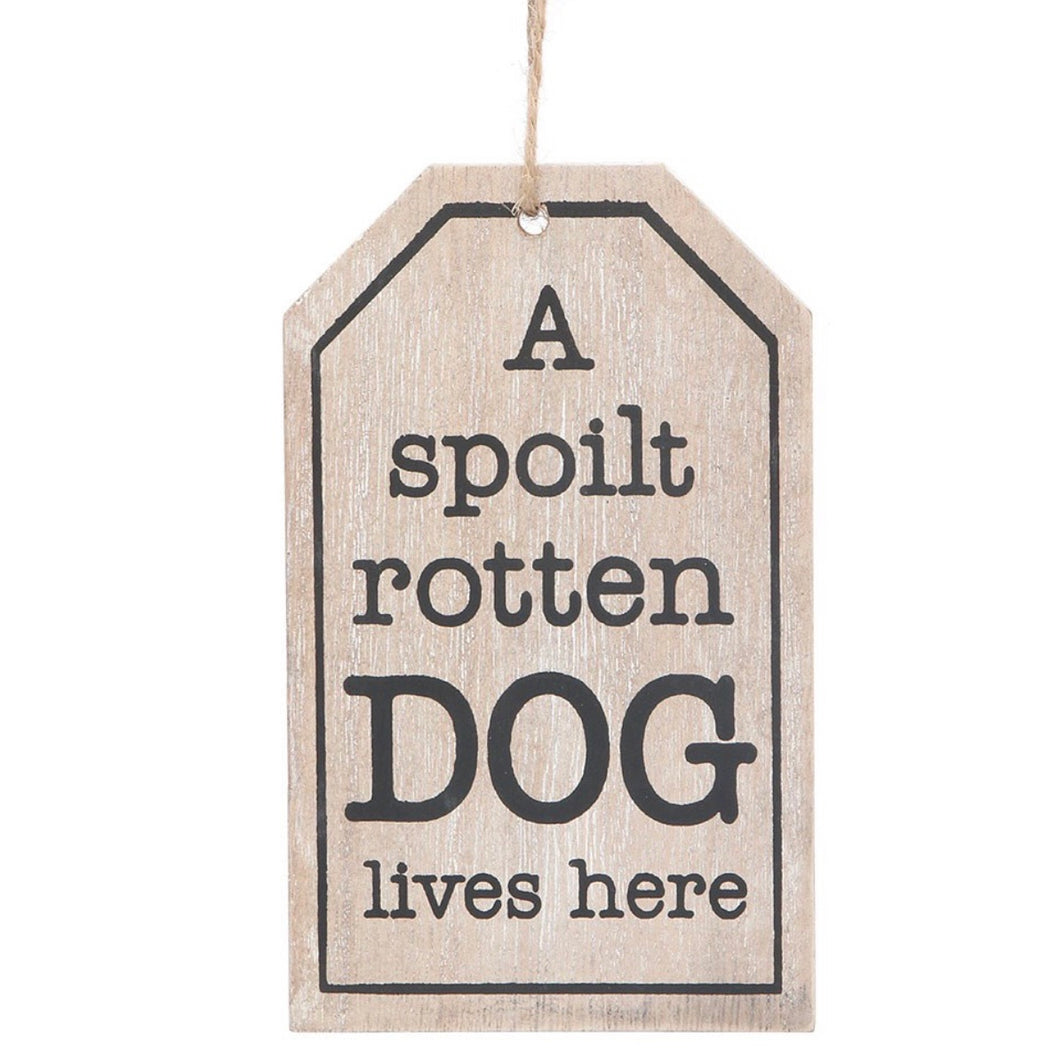 A Spoilt Rotten Dog Lives Here Wooden Sign