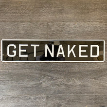 Load image into Gallery viewer, Get Naked Sign - Black/Gold, Black/White Or Pink/Silver.