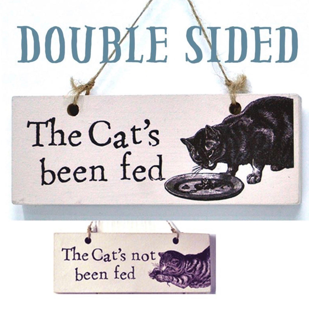 The Cat's Been Fed Double Sided Sign - La Di Da Interiors