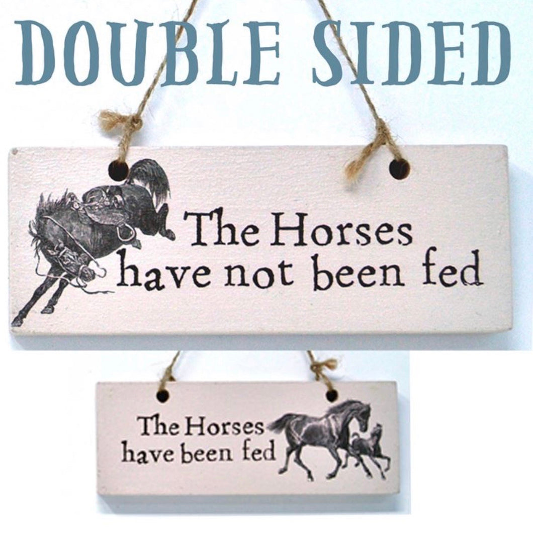 The Horses Have Been Fed Double Sided Sign - La Di Da Interiors