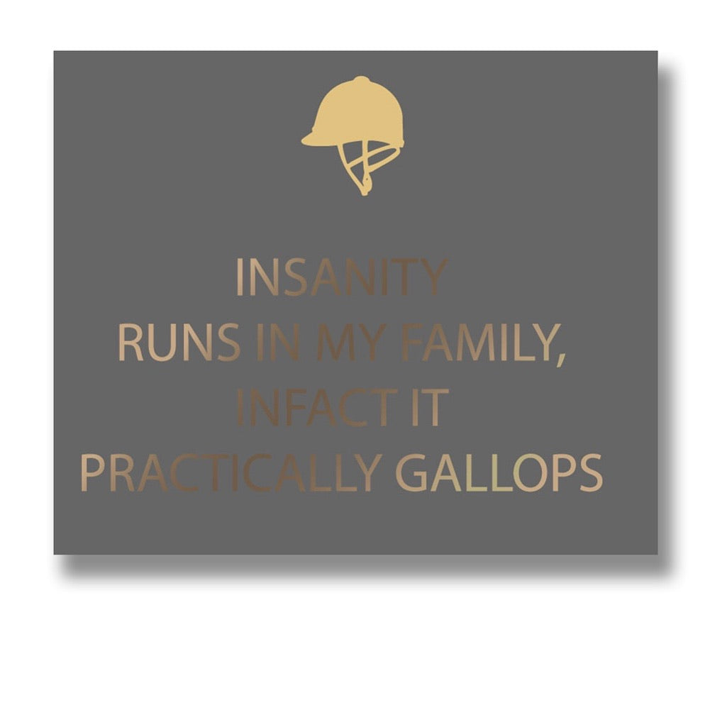 Insanity runs in my family, in fact it practically gallops sign