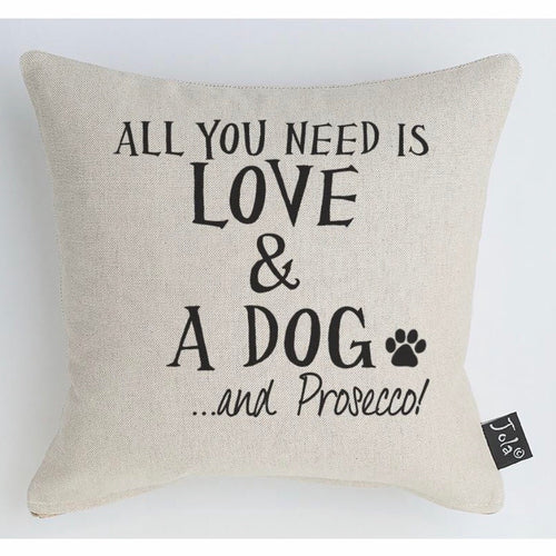 All you need is love & a dog & prosecco square cushion - La Di Da Interiors