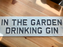 Load image into Gallery viewer, In the Garden Drinking Gin Sign - La Di Da Interiors