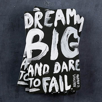 """Dream big and dare to fail."" —Norman D. Vaughan"