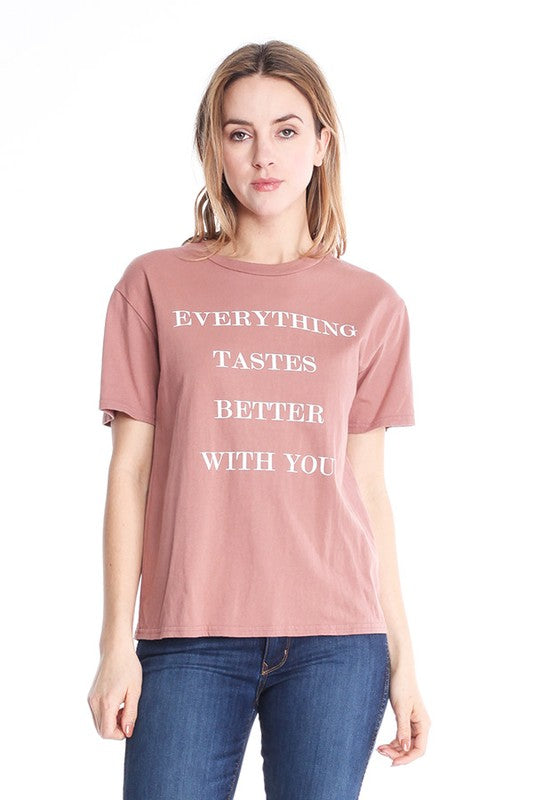 Everything Tastes Better With You - T-Shirt